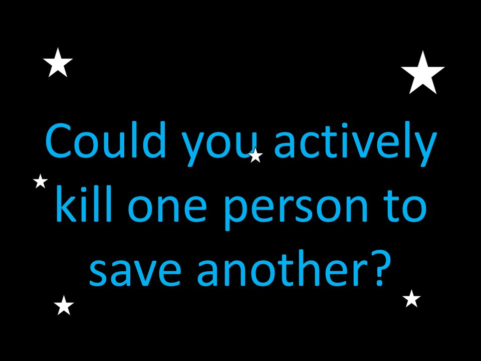 Could you actively kill one person to save another?
