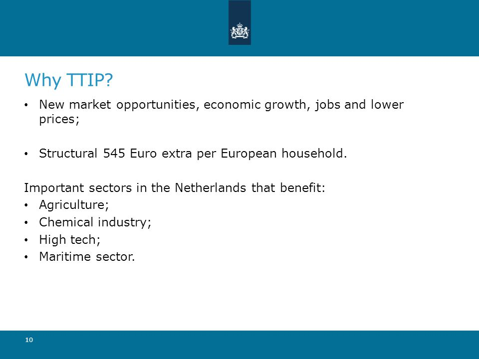 Why TTIP? New market opportunities, economic growth, jobs and lower prices; Structural 545 Euro extra per European household. Important sectors in the