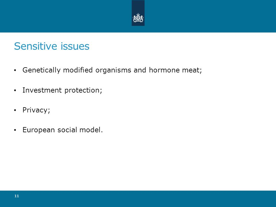 Sensitive issues Genetically modified organisms and hormone meat; Investment protection; Privacy; European social model. 11