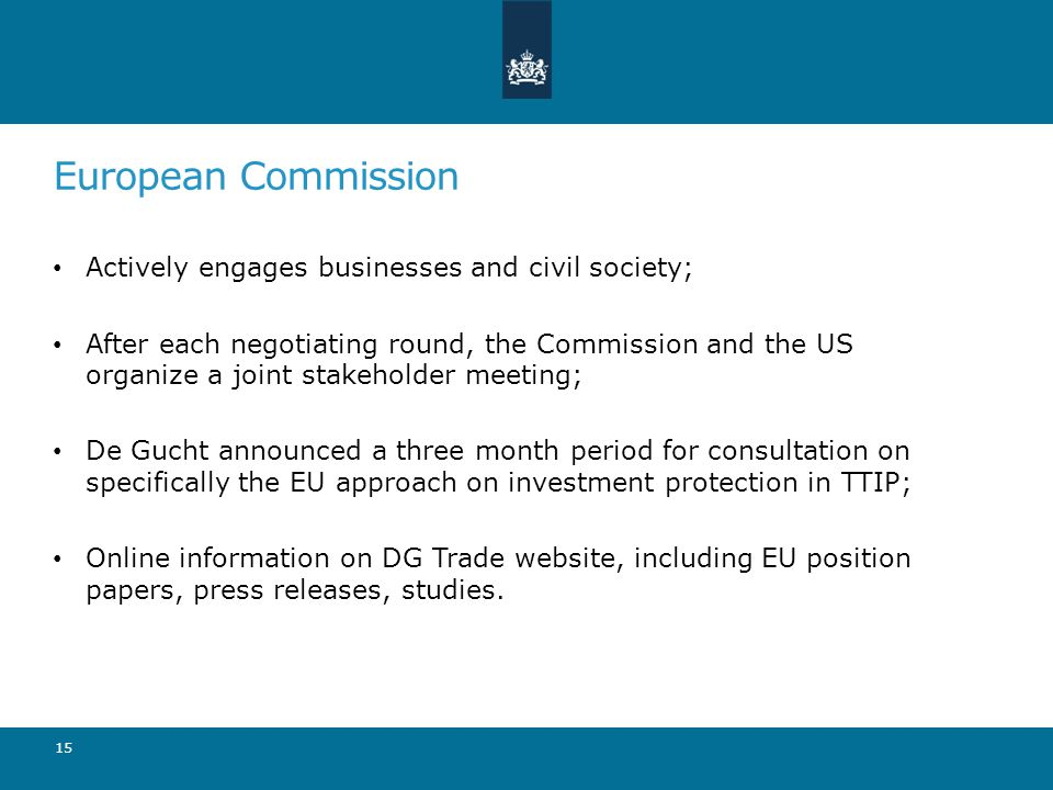 European Commission Actively engages businesses and civil society; After each negotiating round, the Commission and the US organize a joint stakeholde