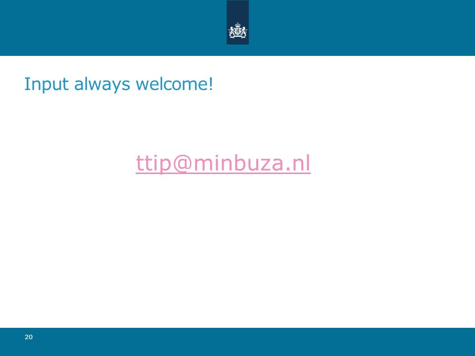Input always welcome! ttip@minbuza.nl 20