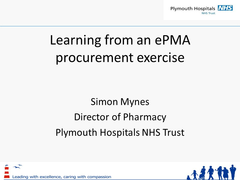 Learning from an ePMA procurement exercise Simon Mynes Director of Pharmacy Plymouth Hospitals NHS Trust