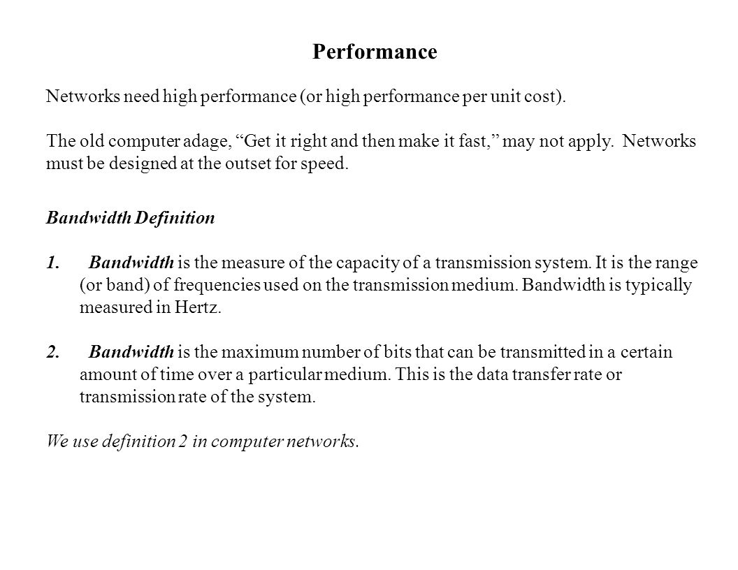 Performance Networks need high performance (or high performance per unit cost).