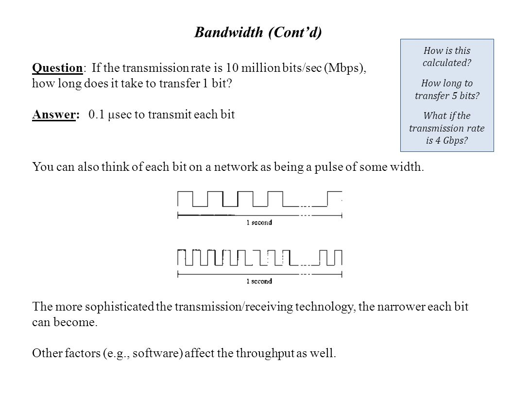 Bandwidth (Cont'd) Question: If the transmission rate is 10 million bits/sec (Mbps), how long does it take to transfer 1 bit.