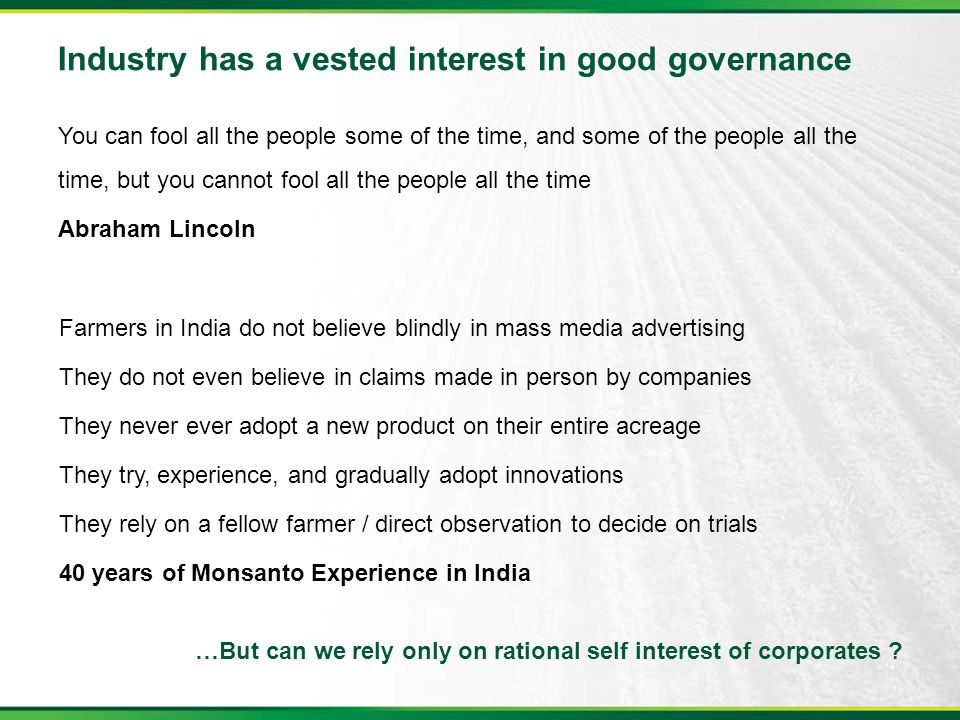 Industry has a vested interest in good governance You can fool all the people some of the time, and some of the people all the time, but you cannot fo