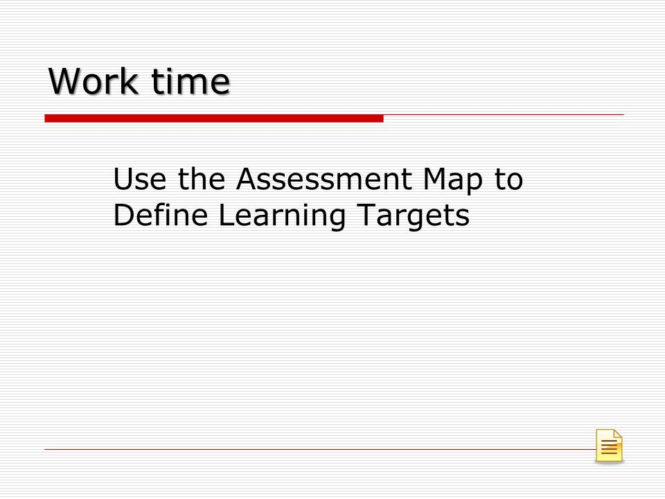 Work time Use the Assessment Map to Define Learning Targets