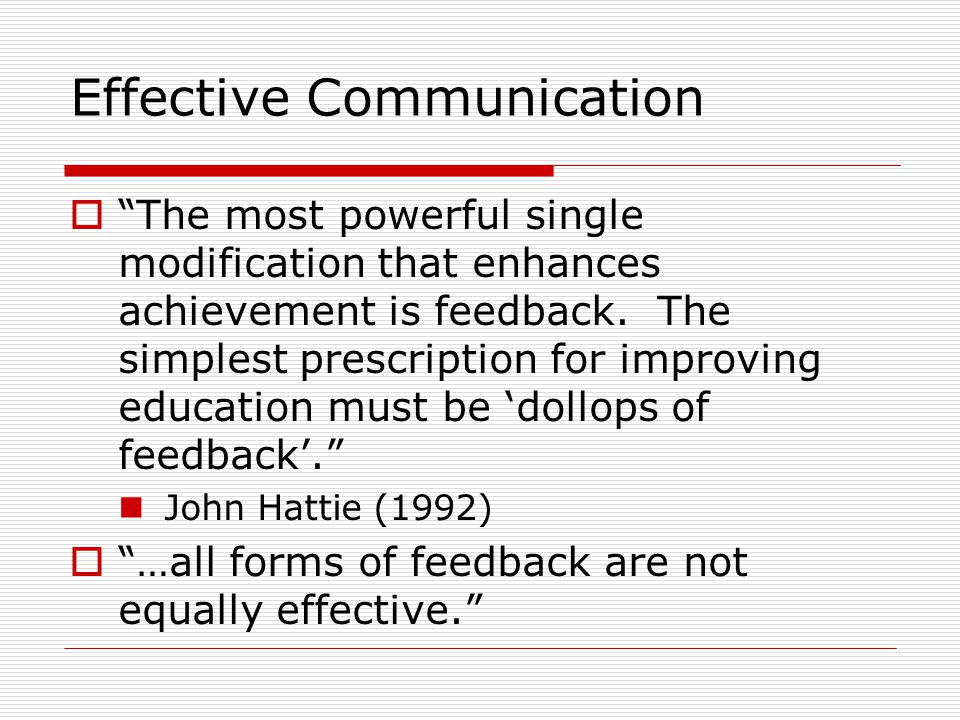 Effective Communication  The most powerful single modification that enhances achievement is feedback.