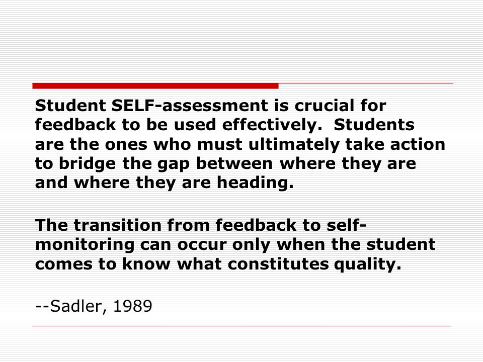 Student SELF-assessment is crucial for feedback to be used effectively.