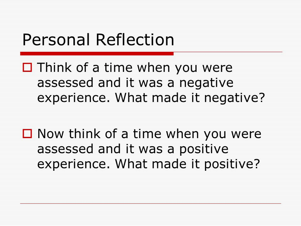 Personal Reflection  Think of a time when you were assessed and it was a negative experience.