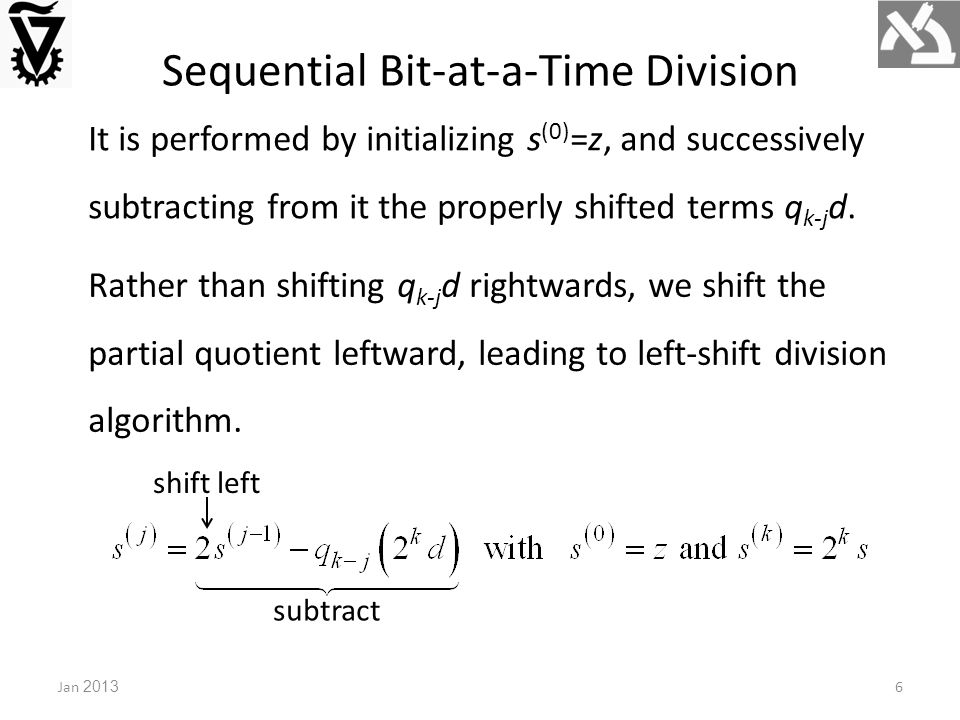 Sequential Bit-at-a-Time Division Jan 20136 It is performed by initializing s (0) =z, and successively subtracting from it the properly shifted terms