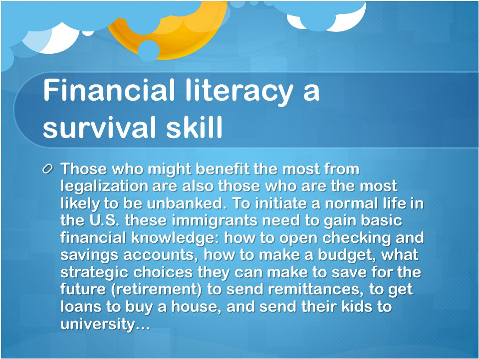 Financial literacy a survival skill Those who might benefit the most from legalization are also those who are the most likely to be unbanked.