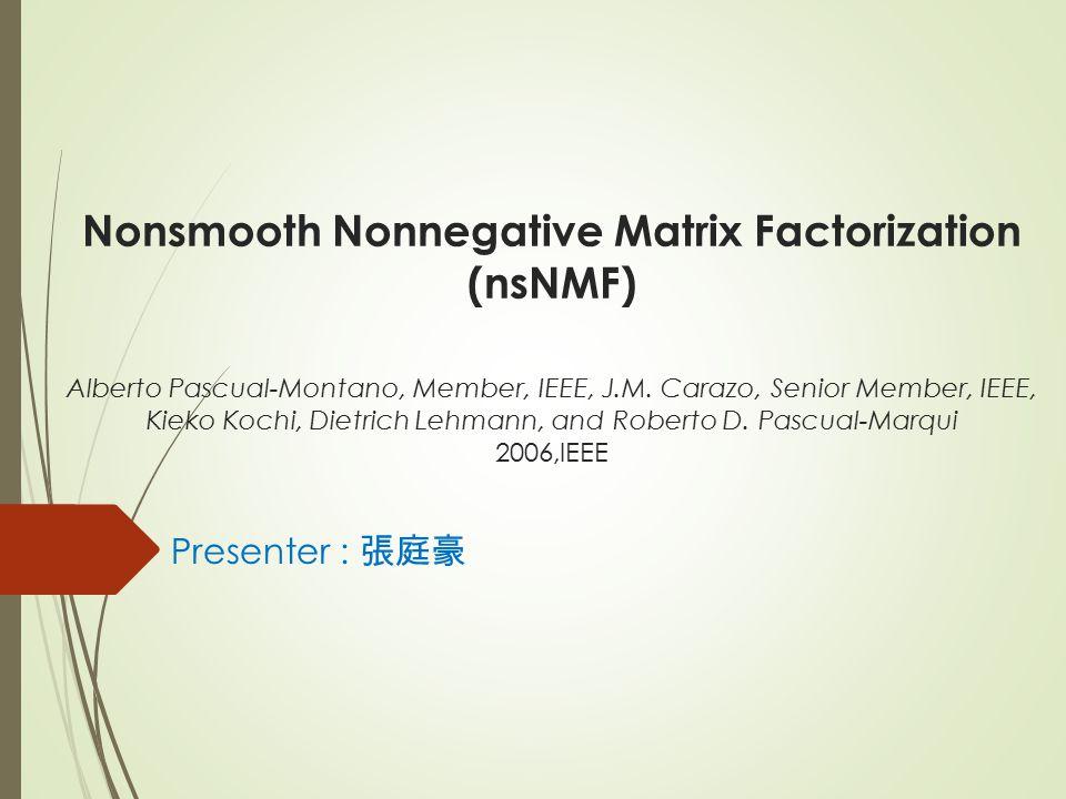 Nonsmooth Nonnegative Matrix Factorization (nsNMF) Alberto Pascual-Montano, Member, IEEE, J.M.