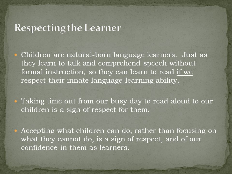 Children are natural-born language learners. Just as they learn to talk and comprehend speech without formal instruction, so they can learn to read if