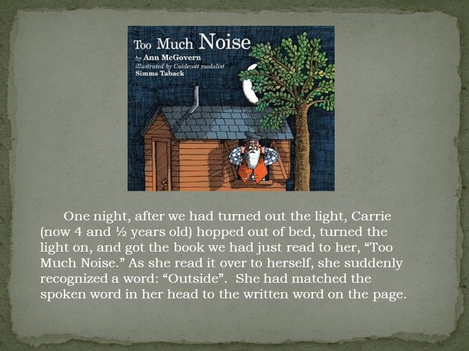 One night, after we had turned out the light, Carrie (now 4 and ½ years old) hopped out of bed, turned the light on, and got the book we had just read