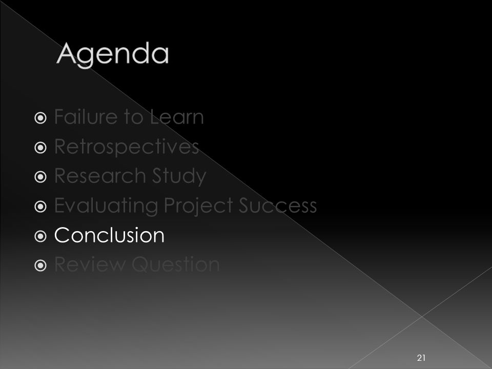  Failure to Learn  Retrospectives  Research Study  Evaluating Project Success  Conclusion  Review Question 21