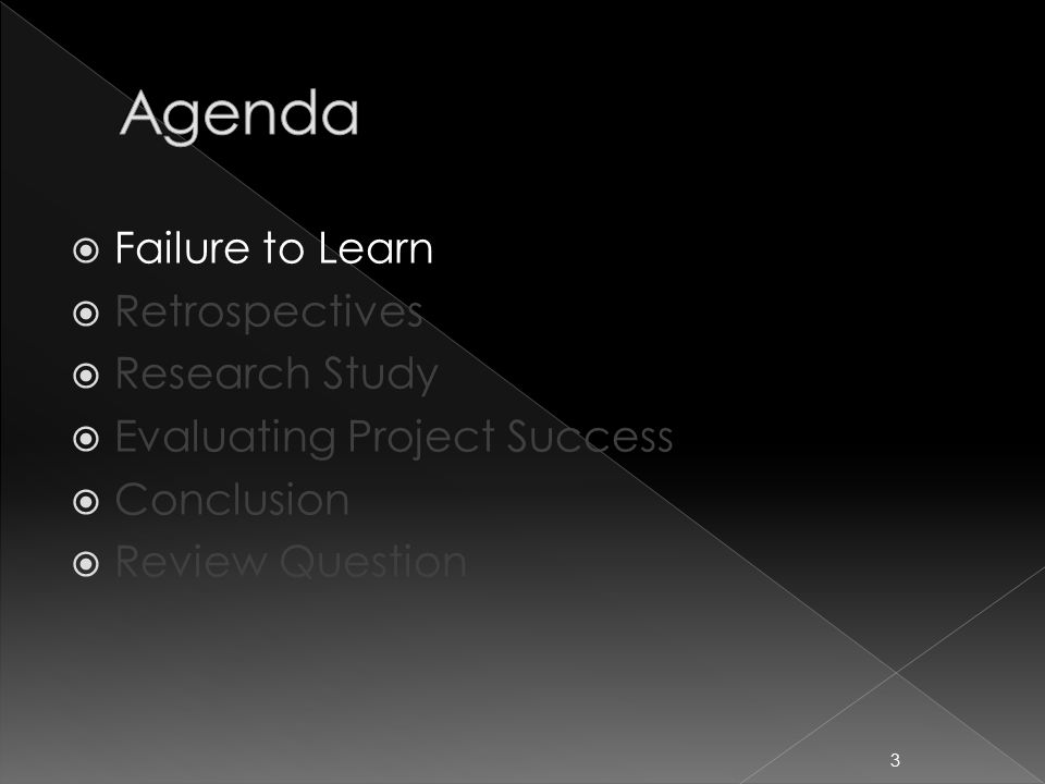 Failure to Learn  Retrospectives  Research Study  Evaluating Project Success  Conclusion  Review Question 3