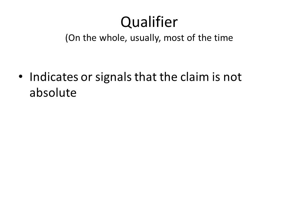 Qualifier (On the whole, usually, most of the time Indicates or signals that the claim is not absolute