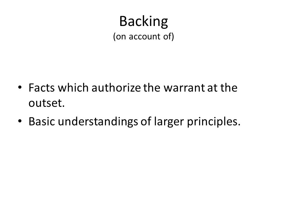 Backing (on account of) Facts which authorize the warrant at the outset.