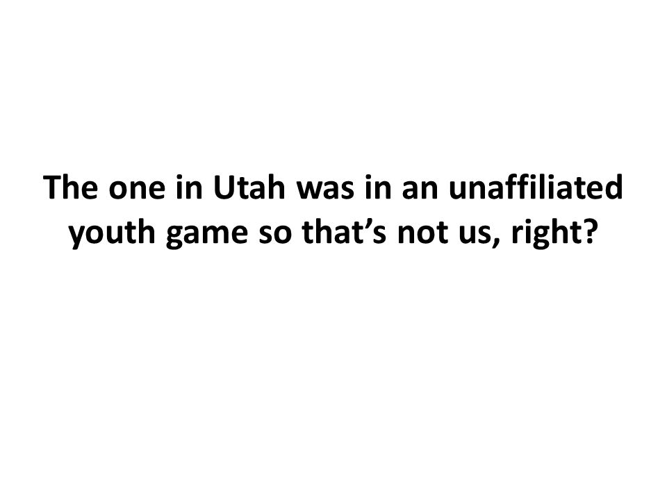 The one in Utah was in an unaffiliated youth game so that's not us, right