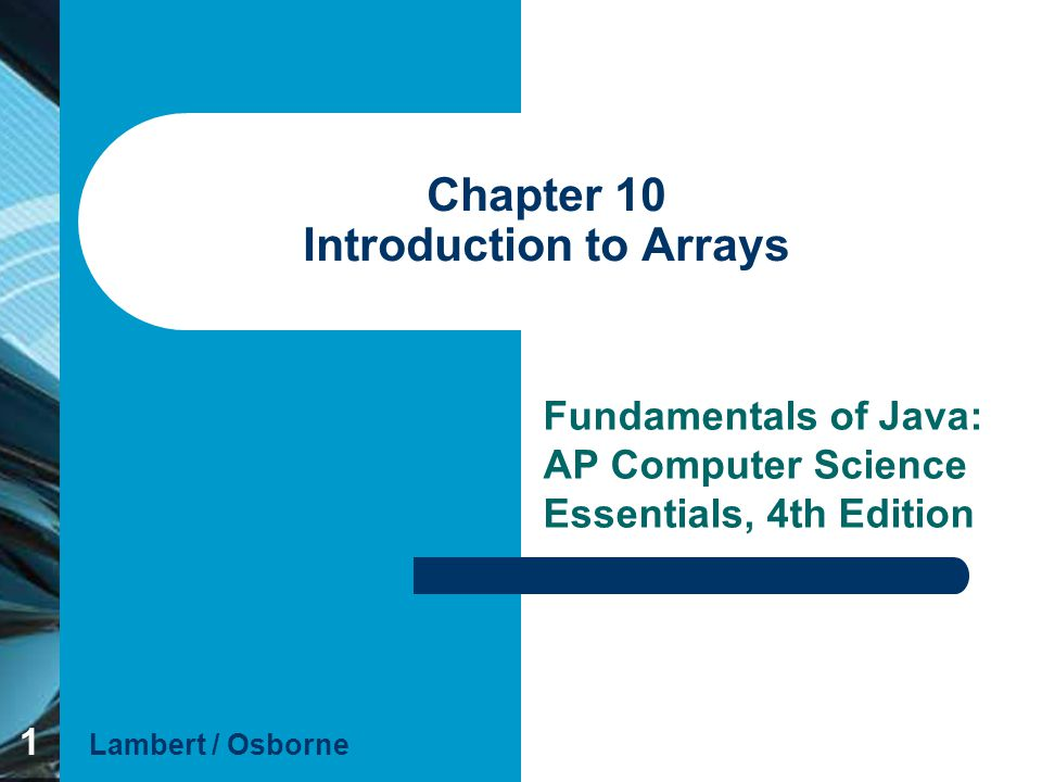 Chapter 10 Lambert / OsborneFundamentals of Java 4E 12 Declaring Arrays (continued) 12 Array variables are null before they are assigned array objects.