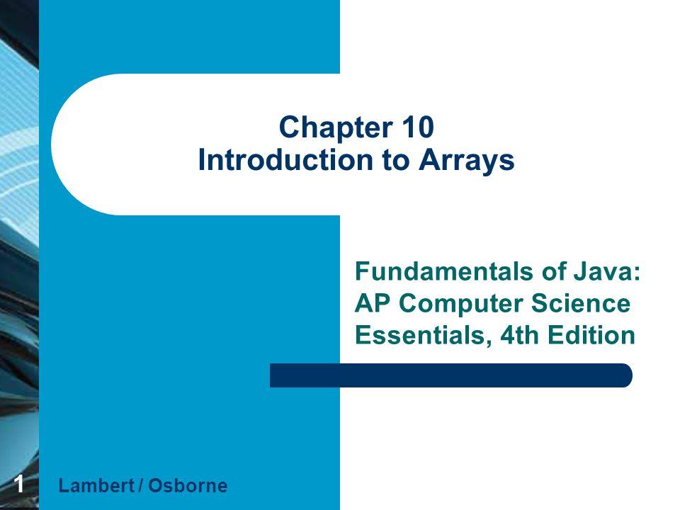 Chapter 10 Lambert / OsborneFundamentals of Java 4E 222 Objectives Write programs that handle collections of similar items.