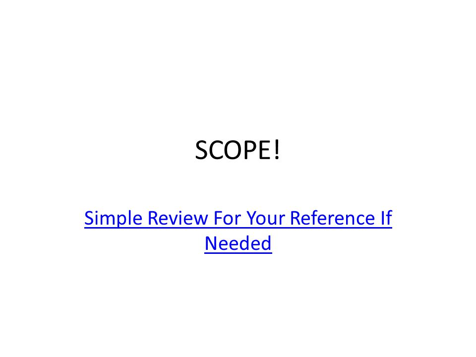 SCOPE! Simple Review For Your Reference If Needed