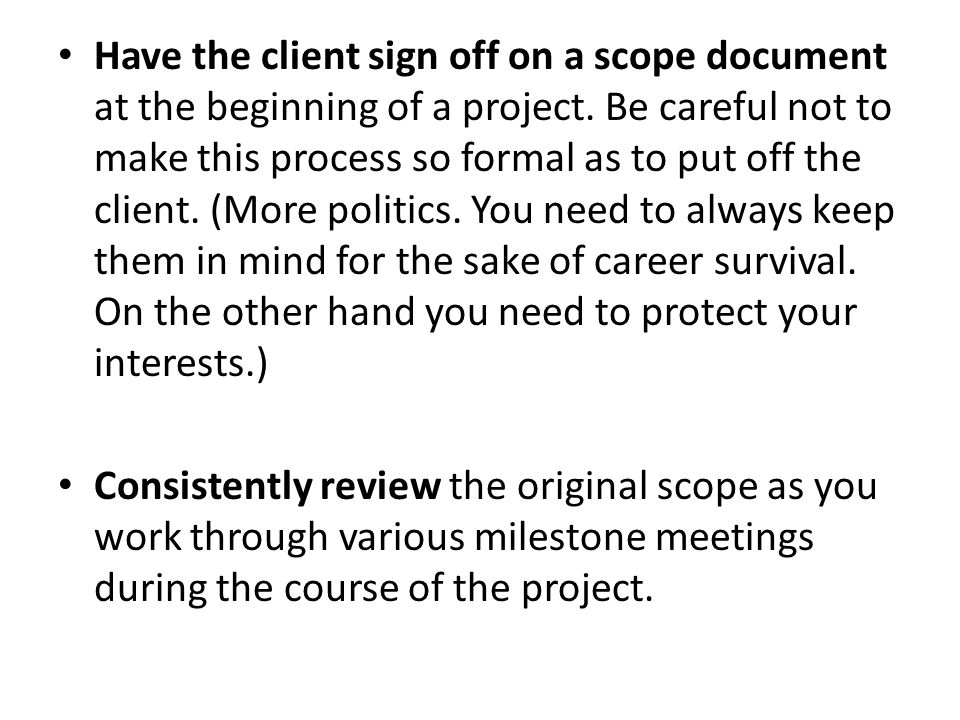 Have the client sign off on a scope document at the beginning of a project.