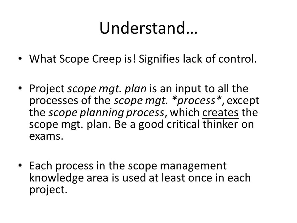 Understand… What Scope Creep is. Signifies lack of control.