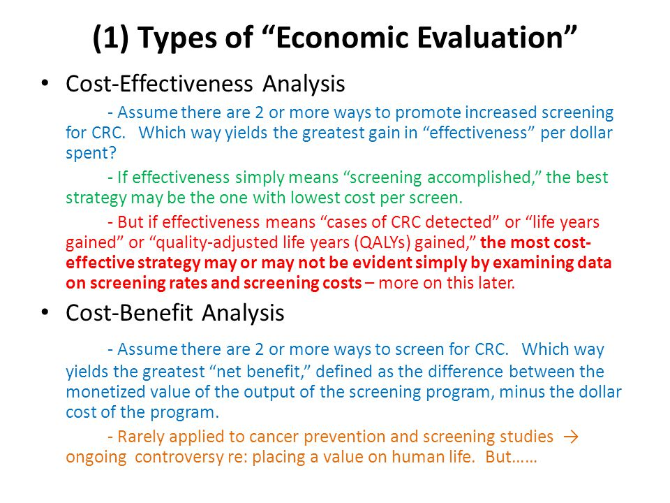(1) Types of Economic Evaluation Cost-Effectiveness Analysis - Assume there are 2 or more ways to promote increased screening for CRC.
