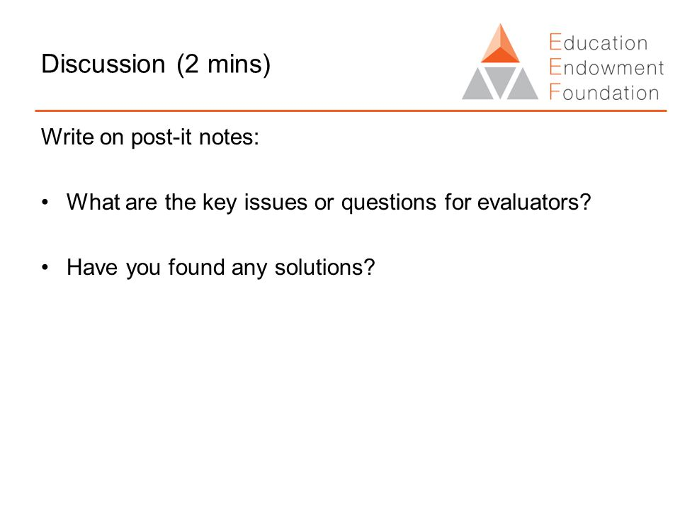 Discussion (2 mins) Write on post-it notes: What are the key issues or questions for evaluators.