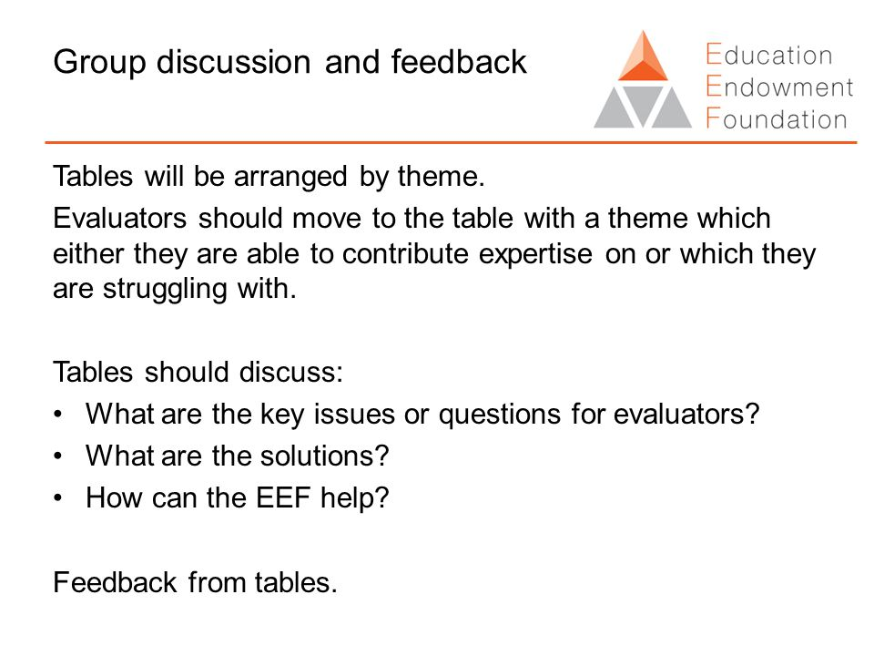 Group discussion and feedback Tables will be arranged by theme.