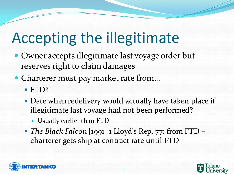 Accepting the illegitimate Owner accepts illegitimate last voyage order but reserves right to claim damages Charterer must pay market rate from… FTD.