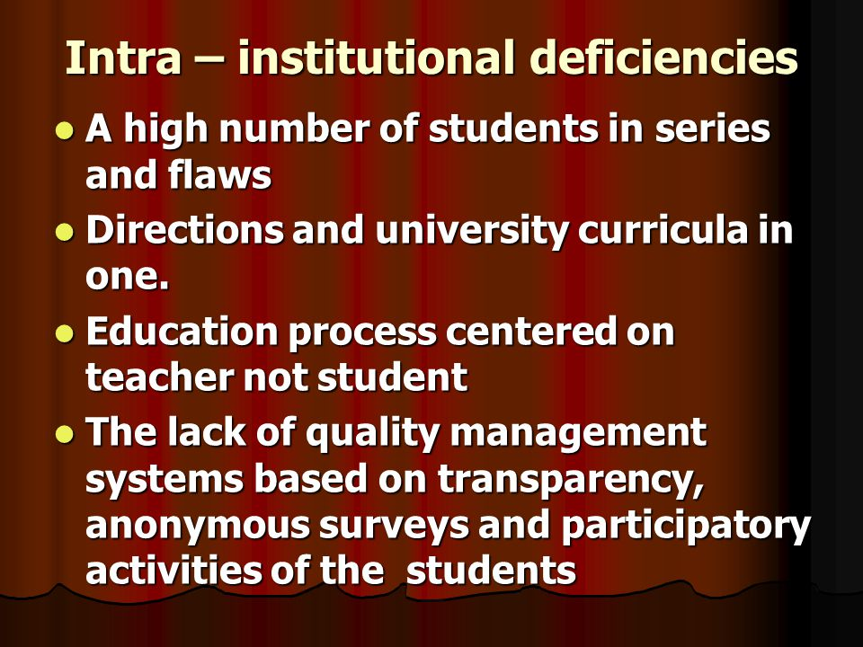 Intra – institutional deficiencies A high number of students in series and flaws A high number of students in series and flaws Directions and university curricula in one.