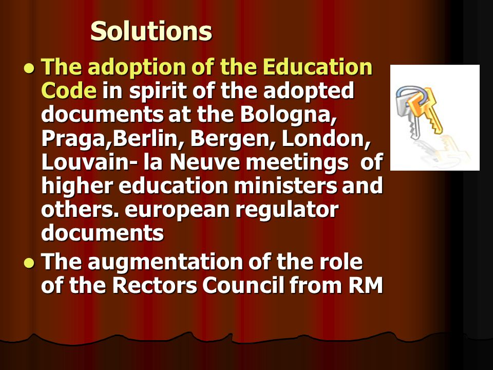 Solutions The adoption of the Education Code in spirit of the adopted documents at the Bologna, Praga,Berlin, Bergen, London, Louvain- la Neuve meetings of higher education ministers and others.