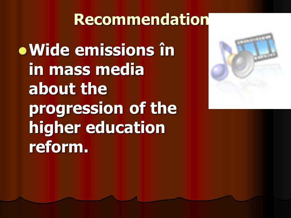 Recommendations Wide emissions în in mass media about the progression of the higher education reform.