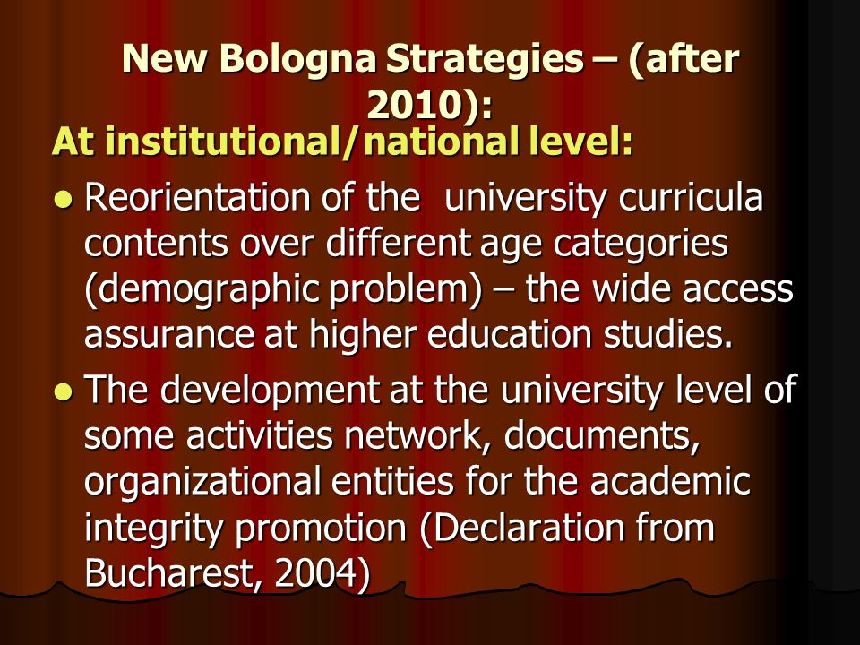 New Bologna Strategies – (after 2010): At institutional/national level: Reorientation of the university curricula contents over different age categories (demographic problem) – the wide access assurance at higher education studies.