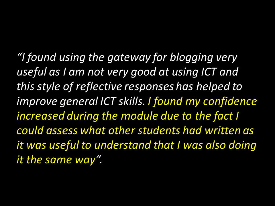 observations Unpicking the student feedback: Chronological organisation Preferred to paper- attaching files and links Tutor access Expressing ideas and opinions- publishing to an audience Account of learning to look back on Viewing blogs of others throughout