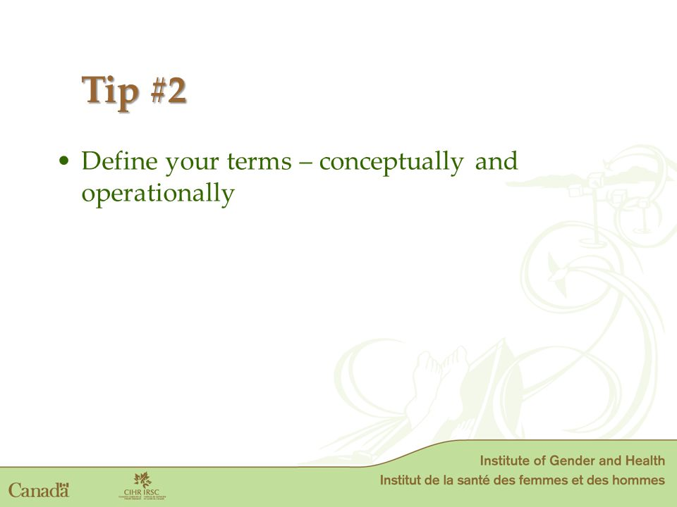 Define your terms – conceptually and operationally Tip #2