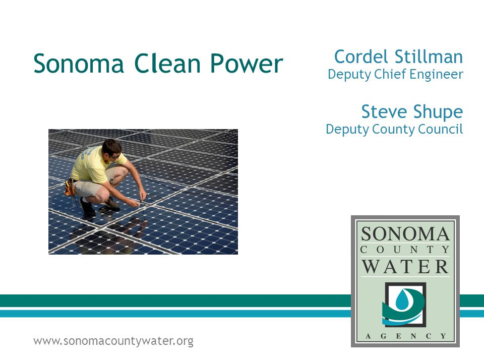 www.sonomacountywater.org Sonoma Clean Power Cordel Stillman Deputy Chief Engineer Steve Shupe Deputy County Council