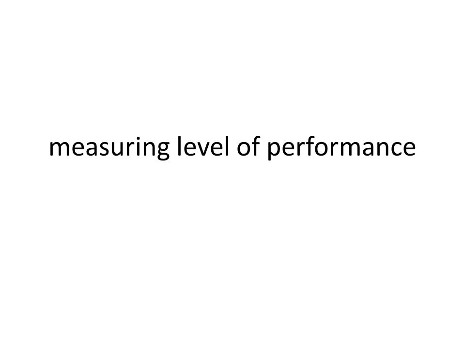 measuring level of performance
