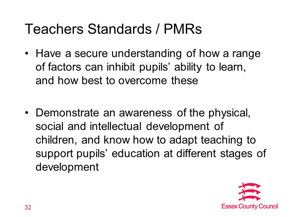 Teachers Standards / PMRs Have a secure understanding of how a range of factors can inhibit pupils' ability to learn, and how best to overcome these D