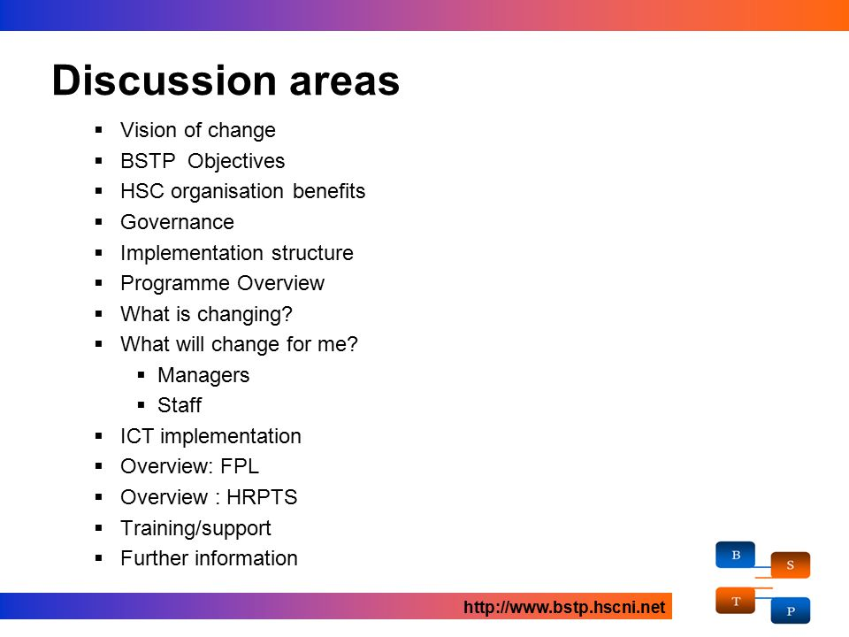 Discussion areas  Vision of change  BSTP Objectives  HSC organisation benefits  Governance  Implementation structure  Programme Overview  What