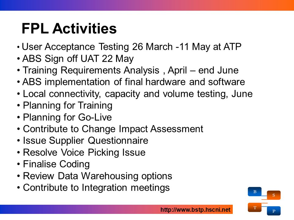 User Acceptance Testing 26 March -11 May at ATP ABS Sign off UAT 22 May Training Requirements Analysis, April – end June ABS implementation of final h