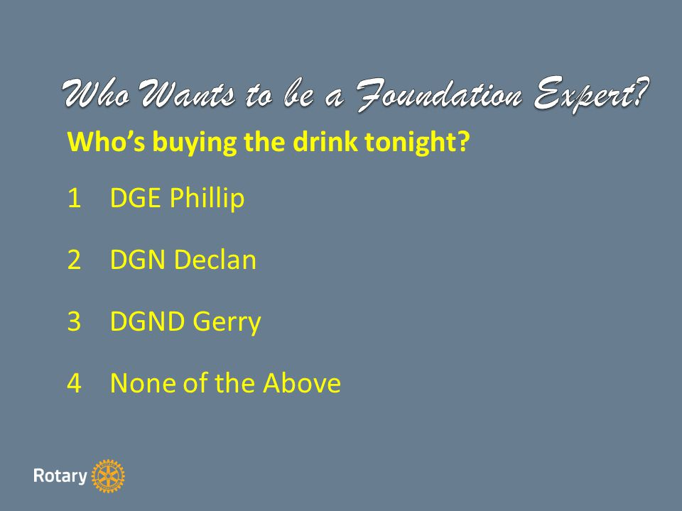 Who's buying the drink tonight 1DGE Phillip 2 DGN Declan 3DGND Gerry 4None of the Above