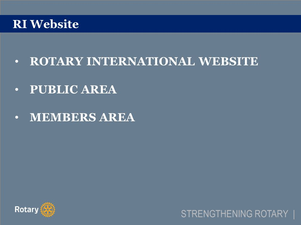RI Website ROTARY INTERNATIONAL WEBSITE PUBLIC AREA MEMBERS AREA STRENGTHENING ROTARY |