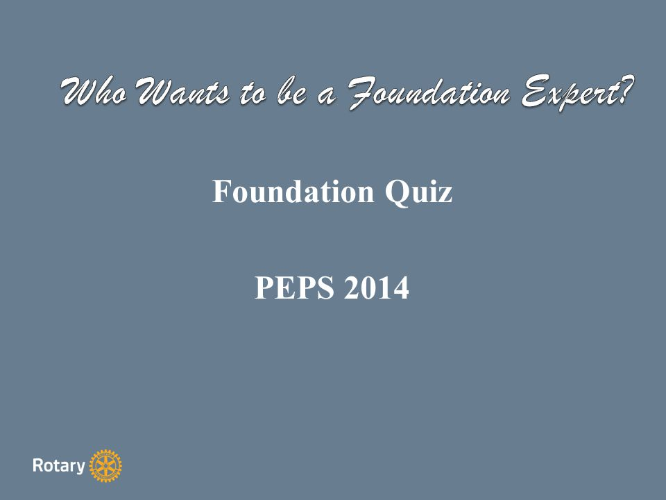 Foundation Quiz PEPS 2014