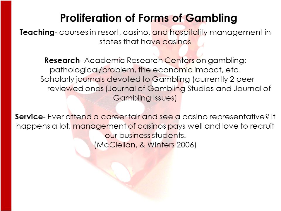 Teaching - courses in resort, casino, and hospitality management in states that have casinos Research - Academic Research Centers on gambling: pathological/problem, the economic impact, etc.