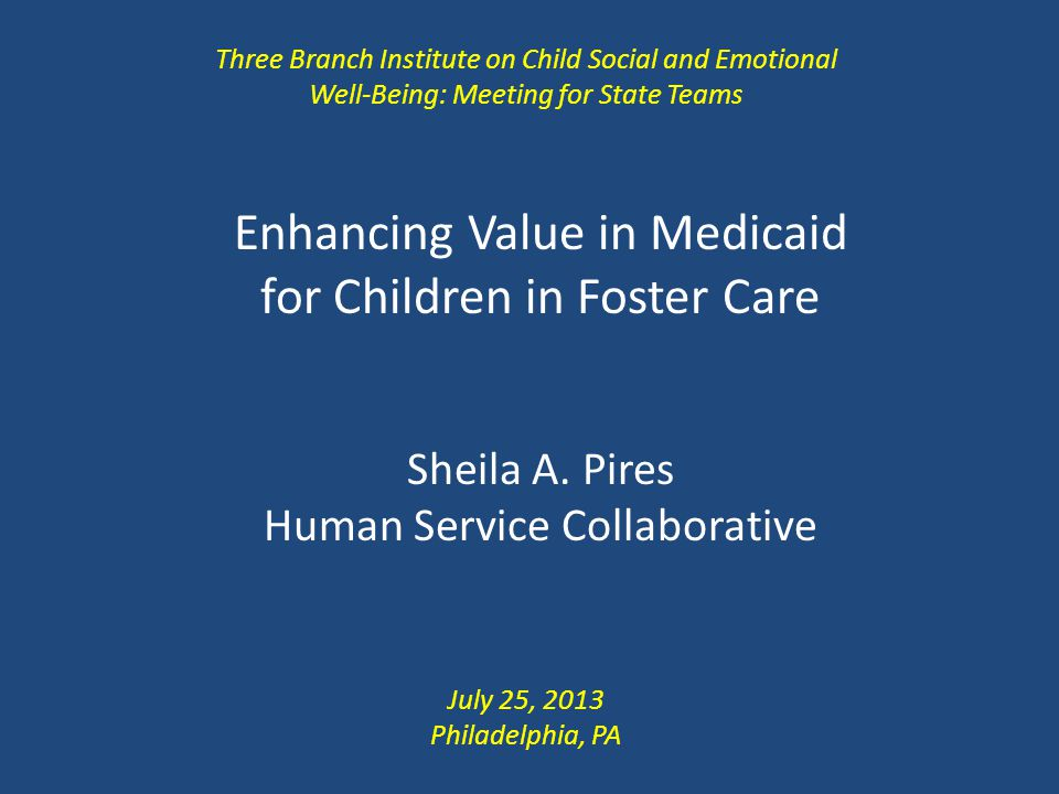 Enhancing Value in Medicaid for Children in Foster Care Sheila A.