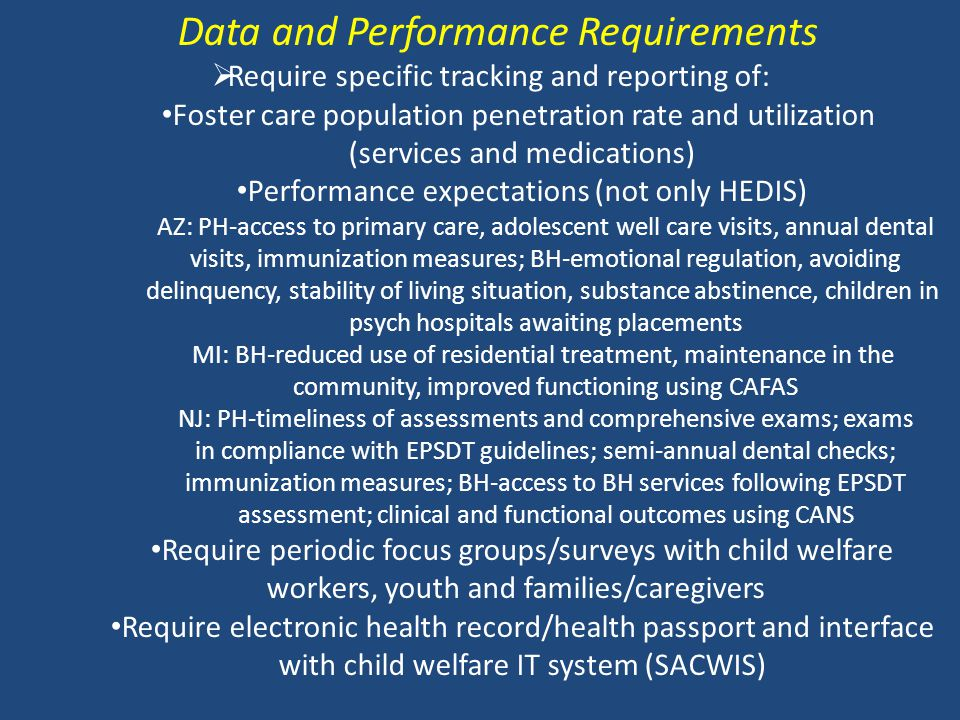 Data and Performance Requirements  Require specific tracking and reporting of: Foster care population penetration rate and utilization (services and