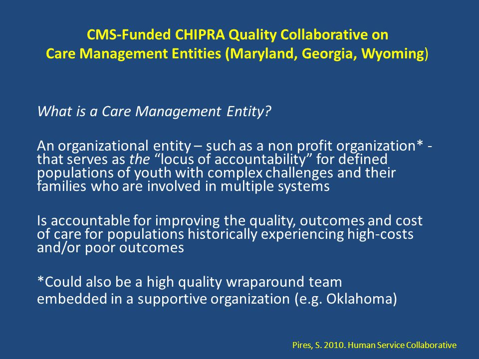CMS-Funded CHIPRA Quality Collaborative on Care Management Entities (Maryland, Georgia, Wyoming) What is a Care Management Entity.